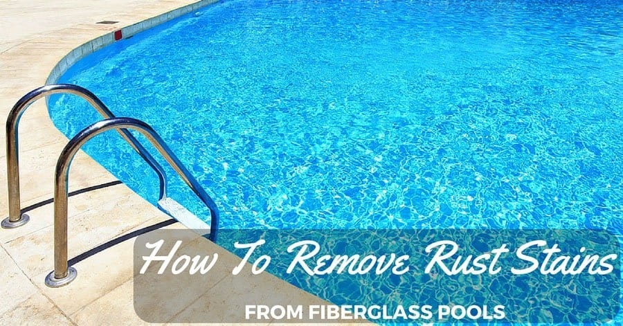 How to remove rust stains from fiberglass pools