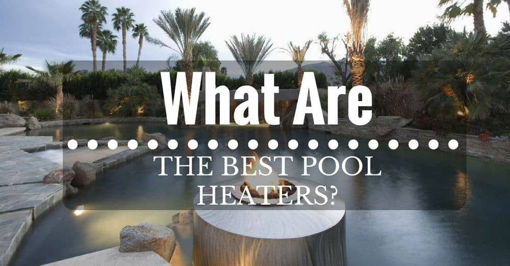 best pool heaters