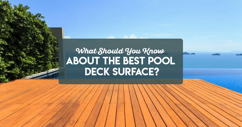 what should you know about the best pool deck surface