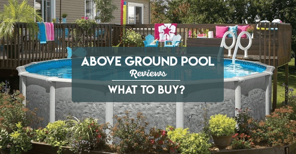 above ground pool reviews – what to buy