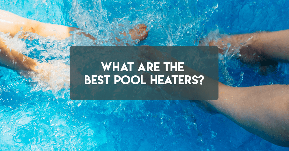 what are the best pool heaters