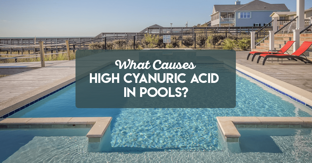 what causes high cyanuric acid in pools