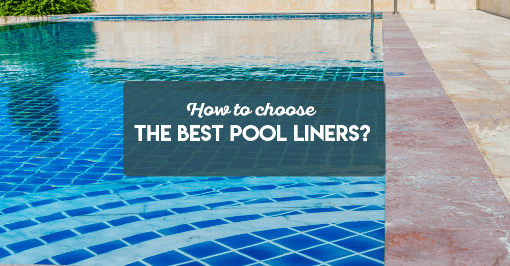 how to choose the best pool liners