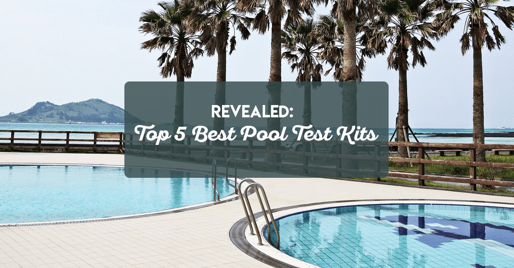 revealed top 5 best pool test kits