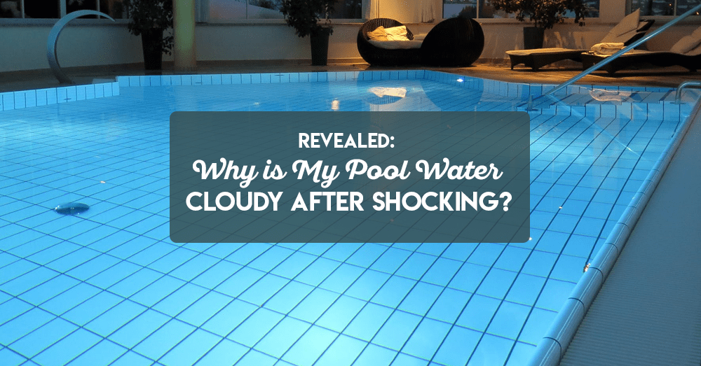 revealed why is my pool water cloudy after shocking
