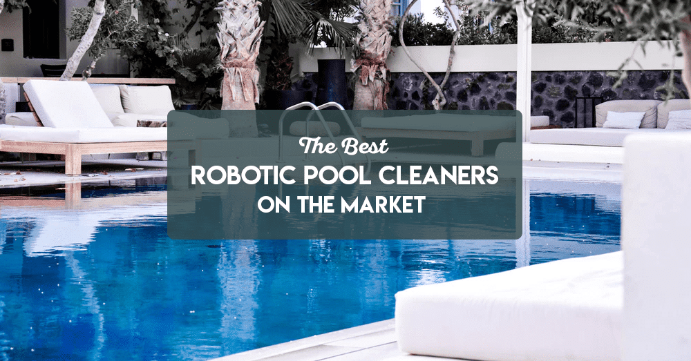 the best robotic pool cleaners on the market