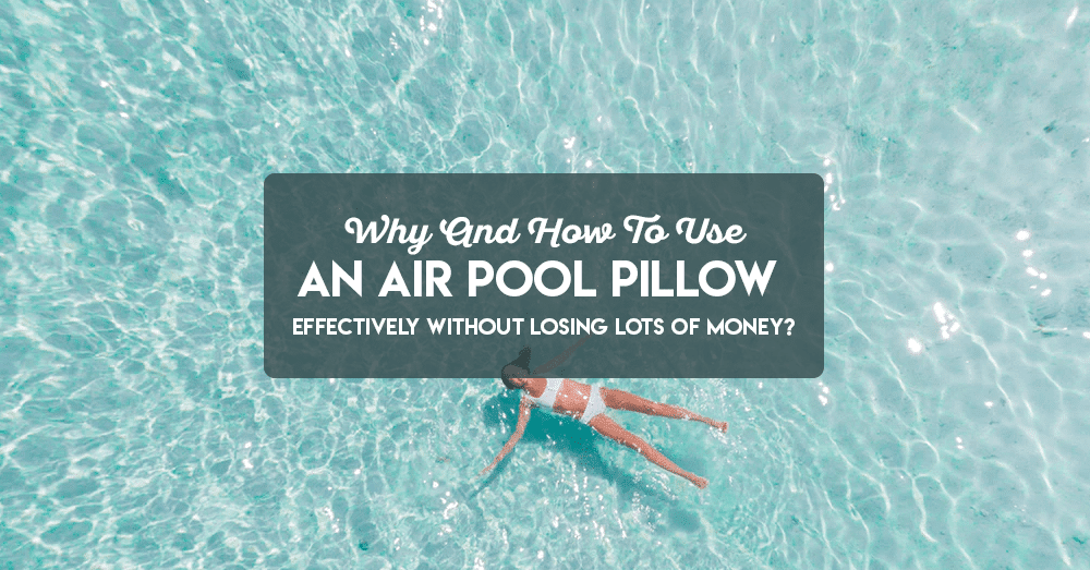 why and how to use an air pool pillow effectively without losing lots of money
