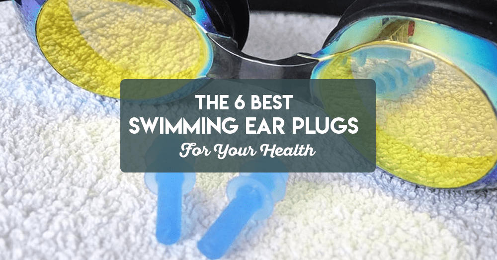 the 6 best swimming ear plugs for your health