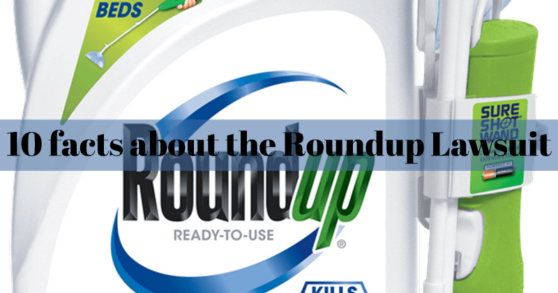 10 facts about the Roundup Lawsuit