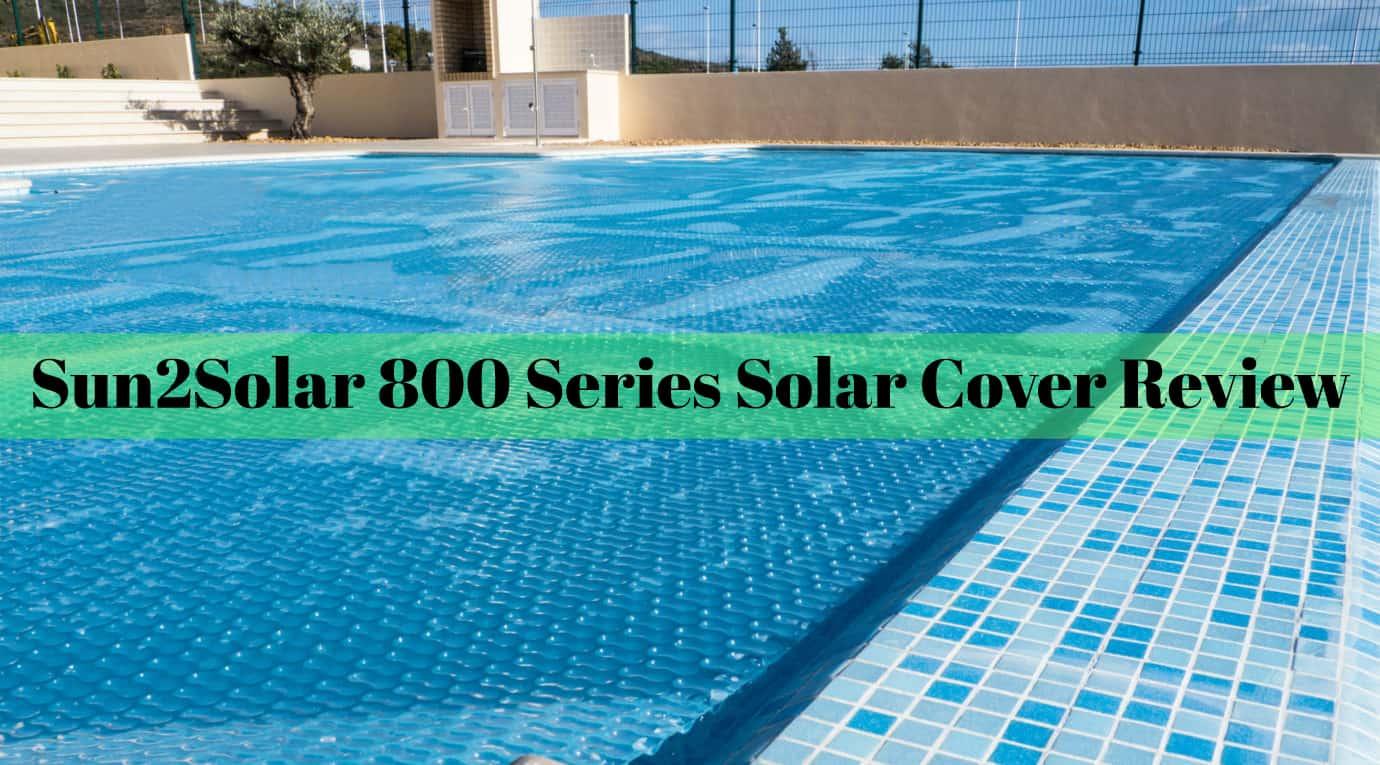 Sun2solar 800 Series Solar Cover Review