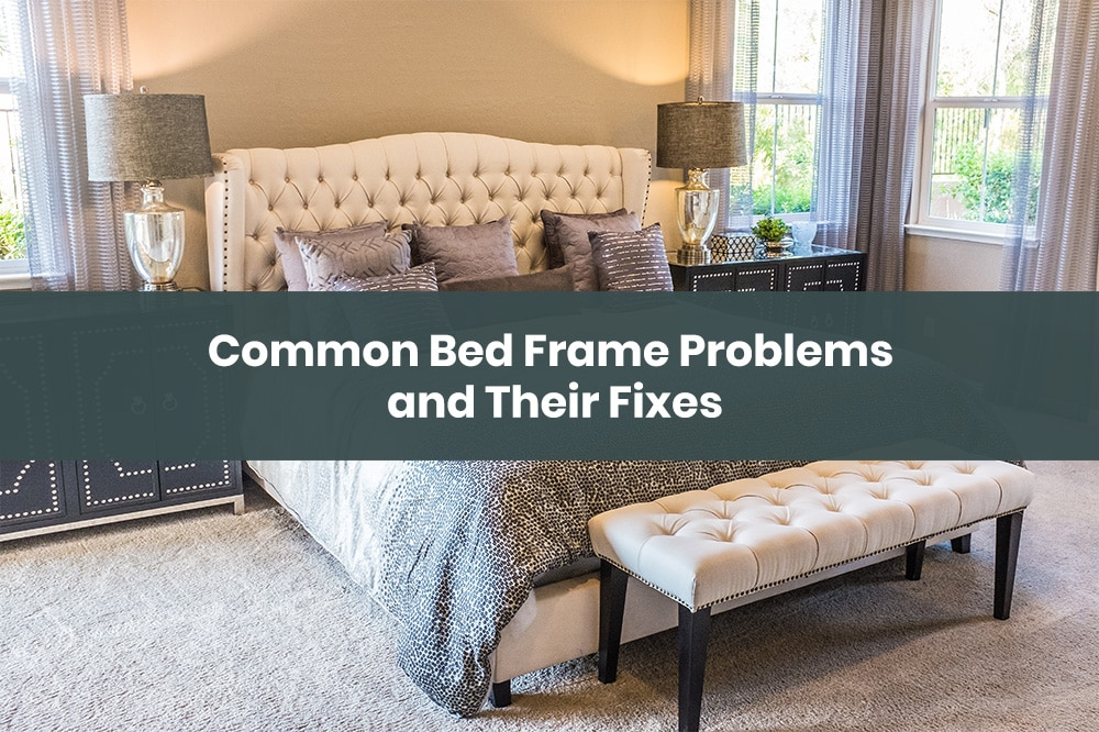 Common Bed Frame Problems and Their Fixes