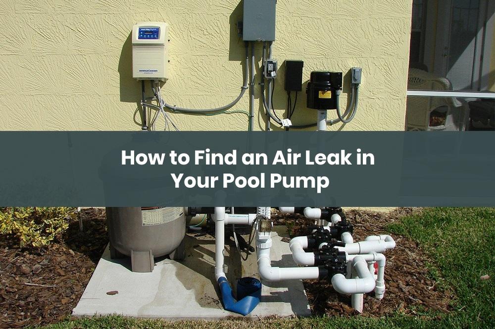 how to find air leak in pool pump