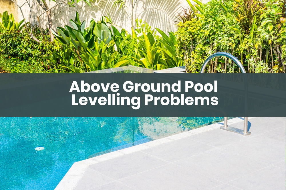 Above Ground Pool Levelling Problems