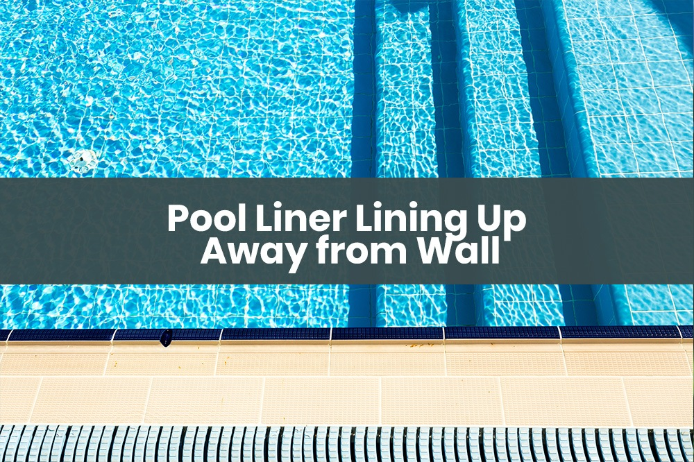 Pool Liner Lining Up Away from Wall